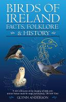 Glynn Anderson - Birds of Ireland: Facts, Folklore & History - 9781848893139 - V9781848893139