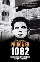 Dónal Donnelly - Prisoner 1082: Escape from Crumlin Road, Europe's Alcatraz - 9781848893146 - 9781848893146
