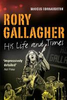 Marcus Connaughton - Rory Gallagher: His Life and Times - 9781848893184 - 9781848893184