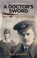 Bob Jackson - A Doctor's Sword: How an Irish Doctor Survived War, Capitivity and the Atomic Bomb - 9781848893207 - V9781848893207