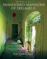 Tarquin Blake - Abandoned Mansions of Ireland II: More Portraits of Forgotten Stately Homes (Abandoned Ireland) - 9781848893221 - 9781848893221