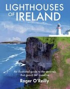 Roger O'Reilly - Lighthouses of Ireland: An Illustrated Guide to the Sentinels that Guard our Coastline - 9781848893535 - V9781848893535