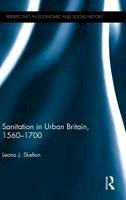 Skelton, Leona J. - Sanitation in Urban Britain, 1560-1700 (Perspectives in Economic and Social History) - 9781848935921 - V9781848935921