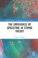 Vistarini, Tiziana - The Emergence of Spacetime in String Theory (Routledge Studies in the Philosophy of Mathematics and Physics) - 9781848935938 - V9781848935938
