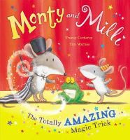 Corderoy, Tracey - Monty and MILLI: The Totally Amazing Magic Trick. by Tracey Corderoy & Tim Warnes - 9781848953062 - V9781848953062