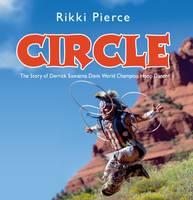 Pierce, Rikki - Circle: The Story of World Champion Hoop Dancer Derrick Suwaima Davis - 9781848975552 - V9781848975552