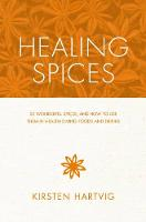 Hartvig, Kirsten - Healing Spices: 50 Wonderful Spices, and How to Use Them in Healthgiving Foods and Drinks - 9781848991545 - V9781848991545