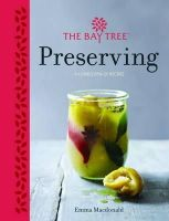 MacDonald, Emma - The Bay Tree Preserving: A Cornucopia of Recipes for Jams, Chutneys and Relishes, Pickles, Sauces and Cordials, and Cured Meats and Fish - 9781848991576 - V9781848991576