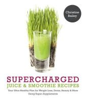 Bailey, Christine - Supercharged Juices & Smoothies - 9781848992252 - V9781848992252