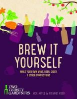 Hood, Richard, Moyle, Nick - Brew it Yourself: Make Your Own Beer, Wine, Cider and Other Concoctions - 9781848992276 - V9781848992276
