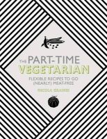 Graimes, Nicola - The Part-Time Vegetarian: Flexible Recipes to Go (Nearly) Meat-Free - 9781848992658 - V9781848992658