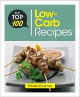 Graimes, Nicola - The Top 100 Low-Carb Recipes: Quick and Nutritious Dishes for Easy Low-Carb Eating - 9781848993020 - V9781848993020