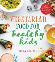 Graimes, Nicola - Vegetarian Food for Healthy Kids: Over 100 Quick and Easy Nutrient Packed Recipes - 9781848993068 - V9781848993068