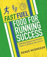 McGregor, Renee - Fast Fuel: Food for Running Success: Delicious Recipes and Nutrition Plans to Achieve Your Goals - 9781848993099 - V9781848993099