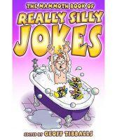 Tibballs, Geoff - Mammoth Book of Really Silly Jokes - 9781849013666 - KIN0032810