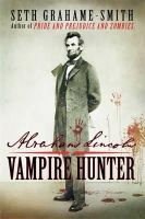 Seth Grahame- Smith - Abraham Lincoln Vampire Hunter - 9781849014083 - KEX0260144