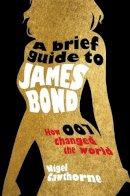 Cawthorne, Nigel - Brief Guide to James Bond - 9781849015073 - V9781849015073