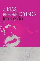 Ira Levin - Kiss Before Dying - 9781849015912 - V9781849015912