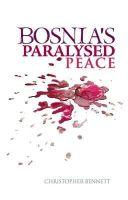 Christopher Bennett - Bosnia's Paralysed Peace - 9781849040549 - V9781849040549