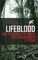 Alex Perry - Lifeblood: How To Change The World, One Dead Mosquito At A Time - 9781849041577 - V9781849041577