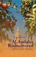 Howe, Marvine - Al-Andalus Rediscovered: Iberia's New Muslims - 9781849041614 - V9781849041614