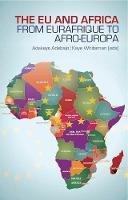 Adebajo, Adekeye - The Eu and Africa: From Eurafrique to Afro-Europa. Edited by Adekeye Adebajo and Kaye Whiteman - 9781849041713 - V9781849041713