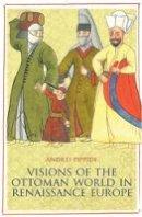 Pippidi, Andrei - Visions of the Ottoman World in Renaissa - 9781849041997 - V9781849041997