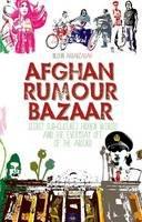 Arbabzadah, Nushin - Afghan Rumour Bazaar: Secret Sub-Cultures, Hidden Worlds and the Everyday Life of the Absurd - 9781849042314 - V9781849042314