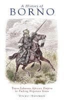 Hiribarren, Vincent - A  History of Borno: Trans-Saharan African Empire  to Failing Nigerian State - 9781849044745 - V9781849044745