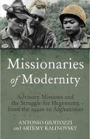 Giustozzi, Antonio, Kalinovsky, Artemy - Missionaries of Modernity: Advisory Missions and the Struggle for Hegemony in Afghanistan and Beyond - 9781849044806 - V9781849044806