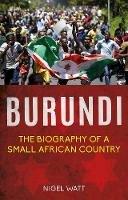 Watt, Nigel - Burundi: The Biography of a Small African Country - 9781849045094 - V9781849045094