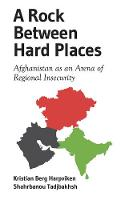 Kristian Berg Harpviken and Shahrbanou Tadjbakhsh - A Rock Between Hard Places: Afghanistan as an Arena of Regional Insecurity - 9781849045698 - V9781849045698