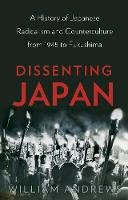 Andrews, William - Dissenting Japan: A History of Japanese Radicalism and Counterculture from 1945 to Fukushima - 9781849045797 - V9781849045797