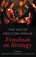 Edited by Benedict Wilkinson and James Gow - The Art of Creating Power: Freedman on Strategy - 9781849045810 - V9781849045810