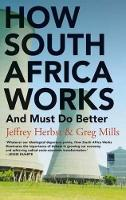 Herbst, Jeffrey, Mills, Greg - How South Africa Works: And Must Do Better - 9781849046565 - V9781849046565