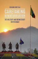 Renaud Egreteau - Caretaking Democratization: The Military and Political Change in Myanmar - 9781849046589 - V9781849046589