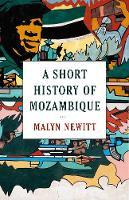 Newitt, Professor Malyn - A Short History of Mozambique - 9781849048330 - V9781849048330