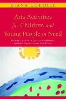 Coholic, Diana - Arts Activities for Children and Young People in Need: Helping Children to Develop Mindfulness, Spiritual Awareness and Self-Esteem - 9781849050012 - V9781849050012