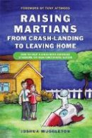 Joshua Muggleton - Raising Martians--From Crash-Landing to Leaving Home: How to Help a Child with Asperger Syndrome or High-Functioning Autism - 9781849050029 - V9781849050029