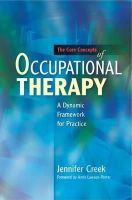 Jennifer Creek - The Core Concepts of Occupational Therapy: A Dynamic Framework for Practice - 9781849050074 - V9781849050074