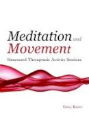 Rosser, G. - Meditation and Movement: Structured Therapeutic Activity Sessions - 9781849050180 - V9781849050180