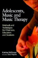 McFerran, Katrina - Adolescents, Music and Music Therapy: Methods and Techniques for Clincians, Educators and Students - 9781849050197 - V9781849050197