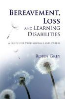 Robin Grey - Bereavement, Loss and Learning Disabilities: A Guide for Professionals and Carers - 9781849050203 - V9781849050203