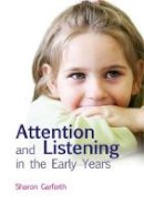 Garforth, Sharon - Attention and Listening in the Early Years - 9781849050241 - V9781849050241