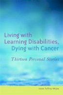 Tuffrey-Wijne, Irene - Living with Learning Disabilities, Dying with Cancer: Thirteen Personal Stories - 9781849050272 - V9781849050272