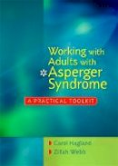 Hagland, Carol, Webb, Zillah - Working with Adults with Asperger Syndrome: A Practical Toolkit - 9781849050364 - V9781849050364