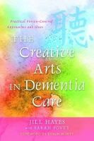 Hayes, Jill - The Creative Arts in Dementia Care: Practical Person-Centred Approaches and Ideas. Jill Hayes with Sarah Povey - 9781849050562 - V9781849050562