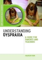 Boon, Maureen - Understanding Dyspraxia: A Guide for Parents and Teachers (Jkp Essentials) - 9781849050692 - V9781849050692