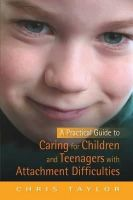 Taylor, Chris - A Practical Guide to Caring for Children and Teenagers with Attachment Difficulties - 9781849050814 - V9781849050814