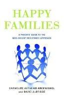 Avraham-Krehwinkel, Carmelite - Happy Families: A Parents' Guide to the Non-Violent Resistance Approach - 9781849050845 - V9781849050845